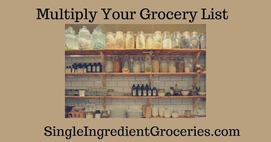 "BLOG IMAGE FOR SINGLE INGREDIENT GROCERIES TITLED ""MULTIPLY YOUR GROCERY LIST"" ON TAN BACKGROUND WITH IMAGE OF GROCERIES IN A KITCHEN PANTRY"